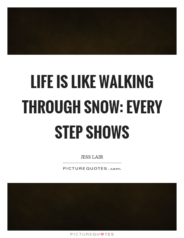 life-is-like-walking-through-snow-every-step-shows-quote-1-2